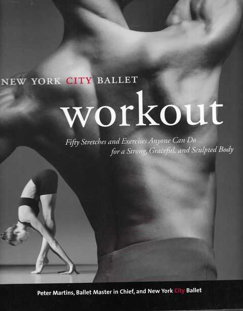 Image for New York City Ballet Workout: Fifty Stretches and Exercises Anyone Can Do for a Strong Graceful and Sculptured Body