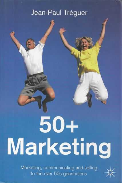 Image for 50+ Marketing: Marketing, Communicating and Selling to the Over 50s Generations
