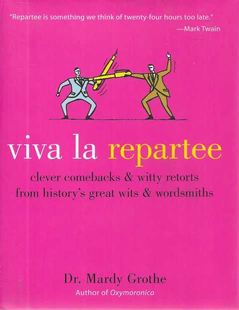 Image for Viva La Repartee: Clever Comebacks and Witty Retorts from History's Greatest Wits and Wordsworths