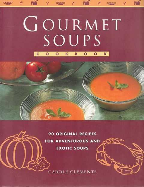 Image for Gourmet Soups Cookbook: 90 Original Recipes for Adventurous and Exotic Soups