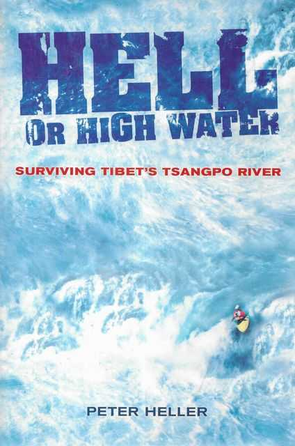 Image for Hell Or High Water: Surviving Tibet's Tsangpo River