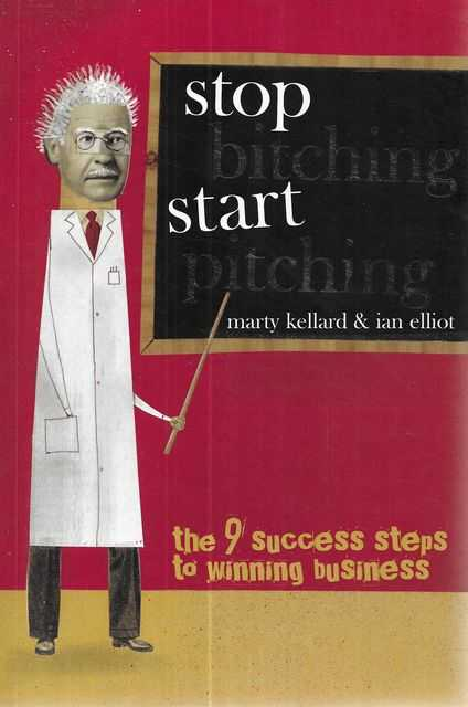 Image for Stop Bitching Start Pitching: The 9 Success Steps to Winning Business