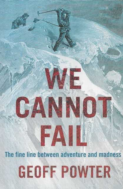 Image for We Cannot fail: The Fine Line Between Adventure and Madness