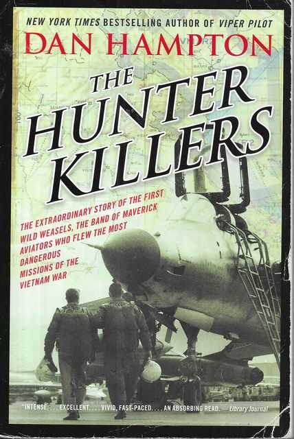 Image for The Hunter Killers : The Extraordinary Story of the First Wild Weasels, the Band of Maverick Aviators Who Flew the Most Dangerous Missions of the Vietnam War