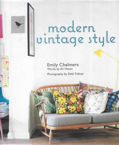 Image for Modern Vintage Style : Using Vintage Pieces in the Contemporary Home