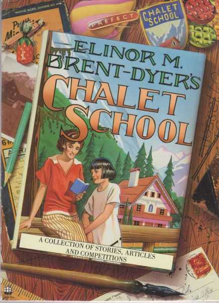 Image for ELINOR M. BRENT-DYER'S CHALET SCHOOL: A Collection of Stories, Articles and Competitions