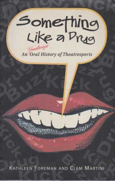Image for SOMETHING LIKE A DRUG : An Unauthorized Oral History of Theatresports