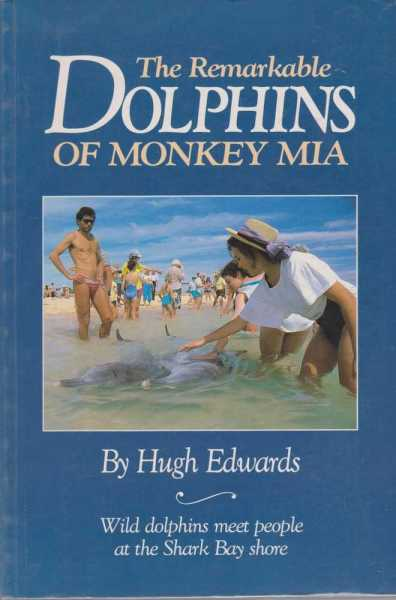 Image for THE REMARKABLE DOLPHINS OF MONKEY MIA: Where People Meet Dolphins on the Shark Bay Shore