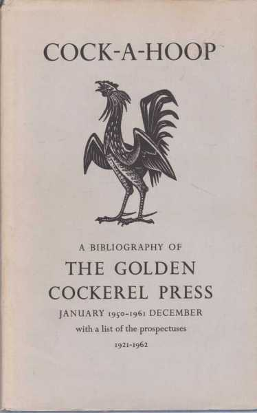Image for Cock-A-Hoop - a Sequel to Chanticleer, Pertelote and Cockalorum, Being a Bibliography of the Golden Cockerel Press. September 1949 - December 1961